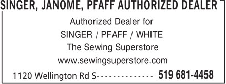 Sewing Superstore (519-681-4458) - Display Ad - The Sewing Superstore www.sewingsuperstore.com Authorized Dealer for SINGER / PFAFF / WHITE