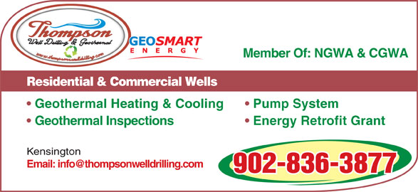 Thompson Well Drilling & Geothermal (902-836-3877) - Display Ad - Member Of: NGWA & CGWA Residential & Commercial Wells Geothermal Heating & Cooling Pump System Geothermal Inspections Energy Retrofit Grant Kensington 902-836-3877