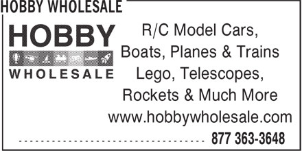 Hobby Wholesale (1-877-363-3648) - Display Ad - R/C Model Cars, Boats, Planes & Trains Lego, Telescopes, Rockets & Much More www.hobbywholesale.com ----------------------------------