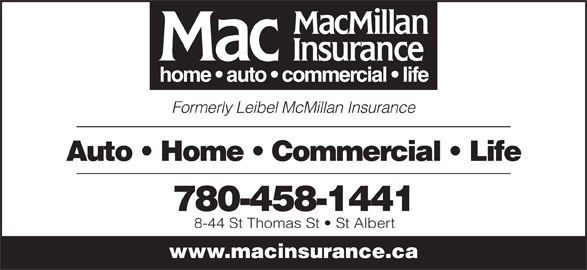MacMillan Insurance (780-458-1441) - Annonce illustrée======= - Formerly Leibel McMillan Insurance Auto   Home   Commercial   Life 780-458-1441 8-44 St Thomas St   St Albert www.macinsurance.ca