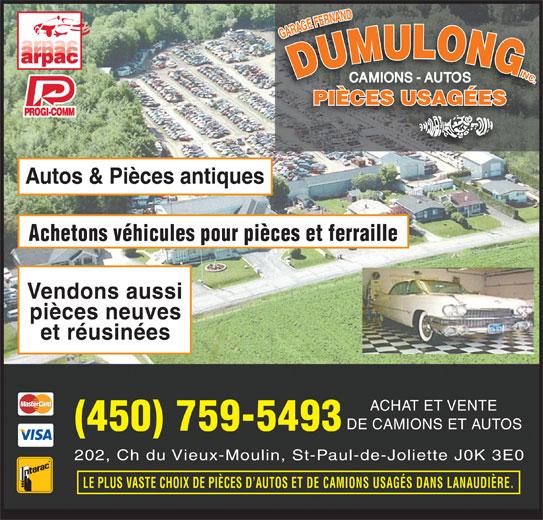 Dumulong Fernand (450-759-5493) - Annonce illustrée======= - Autos & Pièces antiques Achetons véhicules pour pièces et ferraille Vendons aussi pièces neuves et réusinées ACHAT ET VENTE DE CAMIONS ET AUTOS (450) 759-5493 202, Ch du Vieux-Moulin, St-Paul-de-Joliette J0K 3E0 LE PLUS VASTE CHOIX DE PIÈCES D AUTOS ET DE CAMIONS USAGÉS DANS LANAUDIÈRE.