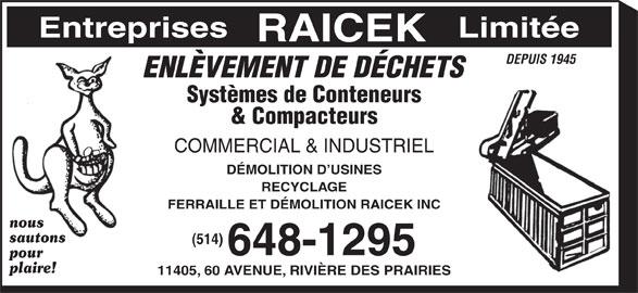 Ferraille Et Démolition Raicek Inc (514-648-1295) - Annonce illustrée======= - 648-1295 Entreprises Limitée RAICEK DEPUIS 1945 ENLÈVEMENT DE DÉCHETS Systèmes de Conteneurs & Compacteurs COMMERCIAL & INDUSTRIEL DÉMOLITION D USINES RECYCLAGE FERRAILLE ET DÉMOLITION RAICEK INC nous sautons (514) plaire! 11405, 60 AVENUE, RIVIÈRE DES PRAIRIES pour