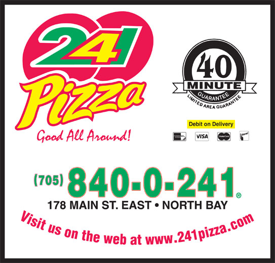 241 Pizza (705-840-0241) - Display Ad - Debit on Delivery 705 840-0-241 178 MAIN ST. EAST   NORTH BAY