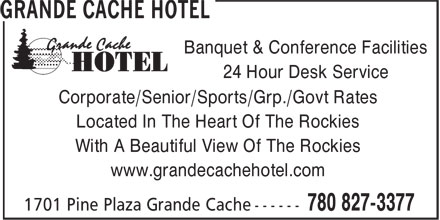 Grande Cache Hotel (780-827-3377) - Display Ad - 24 Hour Desk Service Corporate/Senior/Sports/Grp./Govt Rates Located In The Heart Of The Rockies With A Beautiful View Of The Rockies www.grandecachehotel.com Corporate/Senior/Sports/Grp./Govt Rates Located In The Heart Of The Rockies With A Beautiful View Of The Rockies www.grandecachehotel.com Banquet & Conference Facilities 24 Hour Desk Service Banquet & Conference Facilities