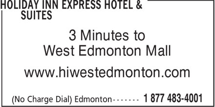Holiday Inn Express & Suites (780-483-4000) - Display Ad - 3 Minutes to West Edmonton Mall www.hiwestedmonton.com