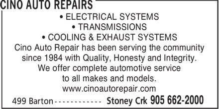 Cino Auto Repairs (905-662-2000) - Annonce illustrée======= - • ELECTRICAL SYSTEMS • TRANSMISSIONS • COOLING & EXHAUST SYSTEMS Cino Auto Repair has been serving the community since 1984 with Quality, Honesty and Integrity. We offer complete automotive service to all makes and models. www.cinoautorepair.com