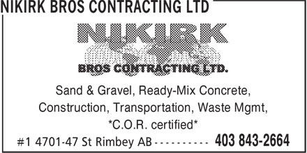 Nikirk Bros Contracting Ltd (403-843-2664) - Display Ad - Sand & Gravel, Ready-Mix Concrete, Construction, Transportation, Waste Mgmt, *C.O.R. certified* Construction, Transportation, Waste Mgmt, Sand & Gravel, Ready-Mix Concrete, *C.O.R. certified*