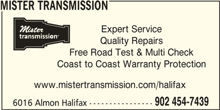 Mister Transmission (902-454-7439) - Display Ad - Quality Repairs Free Road Test & Multi Check Coast to Coast Warranty Protection www.mistertransmission.com/halifax 902 454-7439 6016 Almon Halifax ---------------- MISTER TRANSMISSION Expert Service
