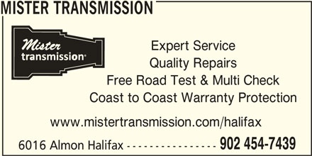 Mister Transmission (902-454-7439) - Display Ad - MISTER TRANSMISSION Expert Service Quality Repairs Free Road Test & Multi Check Coast to Coast Warranty Protection www.mistertransmission.com/halifax 902 454-7439 6016 Almon Halifax ----------------