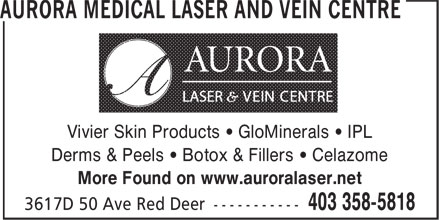 Aurora Medical Laser And Vein Centre (403-358-5818) - Display Ad - Vivier Skin Products • GloMinerals • IPL Derms & Peels • Botox & Fillers • Celazome More Found on www.auroralaser.net