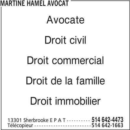 Martine Hamel Avocat (514-642-4473) - Annonce illustrée======= - MARTINE HAMEL AVOCAT Avocate Droit civil Droit commercial Droit de la famille Droit immobilier 13301 Sherbrooke E P A T ---------- 514 642-4473 Télécopieur ------------------------ 514 642-1663
