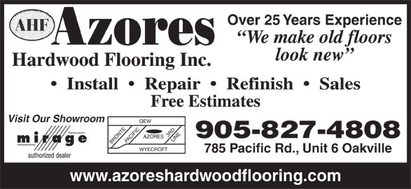 Azores Hardwood Flooring Inc (905-827-4808) - Display Ad - Over 25 Years Experience We make old floors look new Hardwood Flooring Inc. Install     Repair     Refinish     Sales Free Estimates Visit Our Showroom QEW 3 RD 905-827-4808 AZORES BRONTEPACIFIC LINE WYECROFT 785 Pacific Rd., Unit 6 Oakville www.azoreshardwoodflooring.com