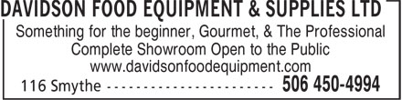 Davidson Food Equipment & Supplies Ltd (506-450-4994) - Display Ad - Something for the beginner, Gourmet, & The Professional Complete Showroom Open to the Public www.davidsonfoodequipment.com Something for the beginner, Gourmet, & The Professional Complete Showroom Open to the Public www.davidsonfoodequipment.com
