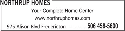 Northrup Homes (506-458-5600) - Display Ad - Your Complete Home Center www.northruphomes.com www.northruphomes.com Your Complete Home Center