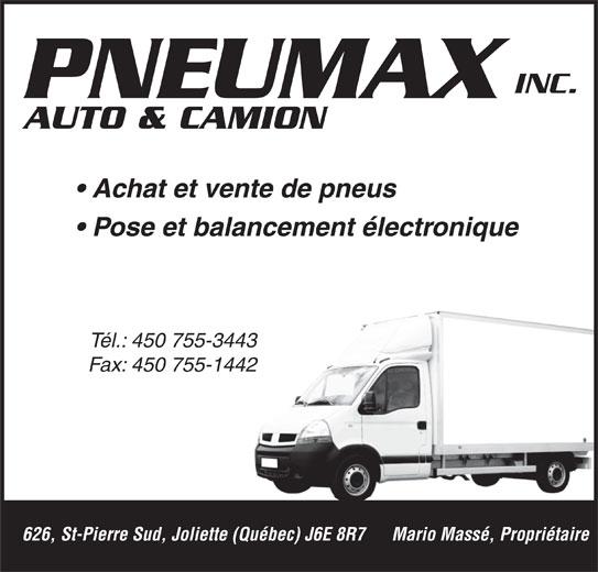 Pneumax Inc (450-755-3443) - Annonce illustrée======= - INC. AUTO & CAMION Pose et balancement électronique Tél.: 450 755-3443 Fax: 450 755-1442 626, St-Pierre Sud, Joliette (Québec) J6E 8R7 Mario Massé, Propriétaire INC. PNEUMAX Achat et vente de pneus PNEUMAX
