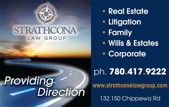 Strathcona Law Group (780-417-9222) - Annonce illustrée======= - Real Estate Litigation Family Wills & Estates Corporate ph. 780.417.9222 Providing www.strathconalawgroup.com Direction 132.150 Chippewa Rd