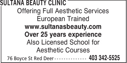 Sultana's Beauty Clinic (403-342-5525) - Display Ad - Offering Full Aesthetic Services European Trained www.sultanasbeauty.com Over 25 years experience Also Licensed School for Aesthetic Courses