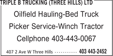 Triple B Trucking (Three Hills) Ltd (403-443-2452) - Annonce illustrée======= - Oilfield Hauling-Bed Truck Picker Service-Winch Tractor Cellphone 403-443-0067