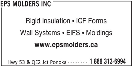 EPS Molders Inc (403-783-8701) - Display Ad - Rigid Insulation   ICF Forms Wall Systems   EIFS   Moldings www.epsmolders.ca -------- 1 866 313-6994 Hwy 53 & QE2 Jct Ponoka EPS MOLDERS INC