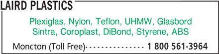 Laird Plastics (1-800-561-3964) - Annonce illustrée======= - LAIRD PLASTICS Plexiglas, Nylon, Teflon, UHMW, Glasbord Sintra, Coroplast, DiBond, Styrene, ABS Moncton (Toll Free)--------------- 1 800 561-3964