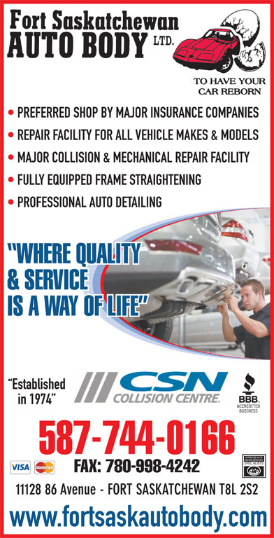 Fort Saskatchewan Auto Body Ltd (780-998-7464) - Display Ad - PREFERRED SHOP BY MAJOR INSURANCE COMPANIES REPAIR FACILITY FOR ALL VEHICLE MAKES & MODELS MAJOR COLLISION & MECHANICAL REPAIR FACILITY PROFESSIONAL AUTO DETAILING & SERVICE FULLY EQUIPPED FRAME STRAIGHTENING WHERE QUALITY IS A WAY OF LIFE Established in 1974 587-744-0166 FAX: 780-998-4242 11128 86 Avenue - FORT SASKATCHEWAN T8L 2S2 www.fortsaskautobody.com