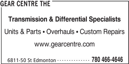 The Gear Centre (780-466-4646) - Display Ad - 780 466-4646 6811-50 St Edmonton GEAR CENTRE THE Transmission & Differential Specialists Units & Parts   Overhauls   Custom Repairs www.gearcentre.com --------------