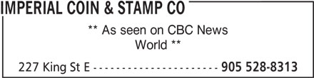 Imperial Coin & Stamp Co (905-528-8313) - Display Ad - IMPERIAL COIN & STAMP CO ** As seen on CBC News World ** 227 King St E ---------------------- 905 528-8313
