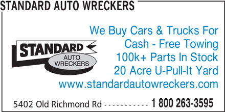 Standard Auto Wreckers (613-591-5600) - Display Ad - STANDARD AUTO WRECKERS We Buy Cars & Trucks For Cash - Free Towing 100k+ Parts In Stock 20 Acre U-Pull-It Yard www.standardautowreckers.com 1 800 263-3595 5402 Old Richmond Rd -----------