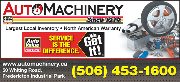 Auto Machinery & General Supply Co. Ltd. (506-453-1600) - Display Ad - 50 Whiting Road, (506) 453-1600 Fredericton Industrial Park Since 1914 Largest Local Inventory   North American Warranty www.automachinery.ca
