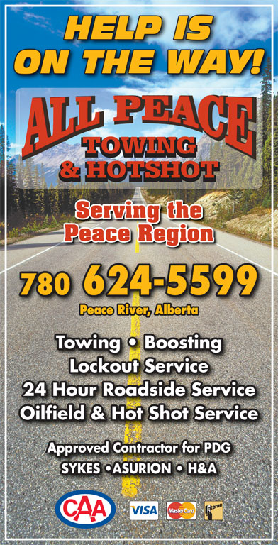 All Peace Towing & Hotshot (780-624-5599) - Display Ad - 780 624-5599 Peace River, Alberta Towing   Boosting Lockout Service 24 Hour Roadside Service Oilfield & Hot Shot Service Approved Contractor for PDG SYKES  ASURION   H&A HELP IS ON THE WAY! TOWING & HOTSHOT Serving the Peace Region
