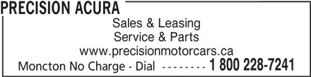 Precision Acura (506-853-1116) - Display Ad - Sales & Leasing Service & Parts www.precisionmotorcars.ca 1 800 228-7241 Moncton No Charge - Dial  -------- PRECISION ACURA