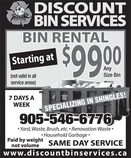 Discount Bin Services (905-546-6776) - Display Ad - (not valid in all service areas) BREAST CANCER SPECIALIZING IN SHINGLES!CANADIAN 905-546-6776 Yard, Waste, Brush, etc.   Renovation Waste  Waste, Brush, etc.   Renovation Waste Household Garbage Any Size Bin