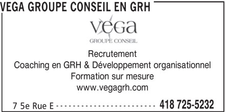 VEGA Groupe Conseil en GRH (418-725-5232) - Annonce illustrée======= - Recrutement Coaching en GRH & Développement organisationnel Formation sur mesure www.vegagrh.com ------------------------ 418 725-5232 7 5e Rue E VEGA GROUPE CONSEIL EN GRH