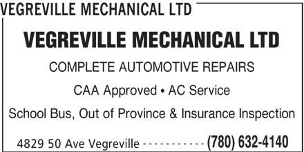 Vegreville Mechanical Ltd (780-632-4140) - Display Ad - VEGREVILLE MECHANICAL LTD COMPLETE AUTOMOTIVE REPAIRS CAA Approved   AC Service School Bus, Out of Province & Insurance Inspection ----------- (780) 632-4140 4829 50 Ave Vegreville