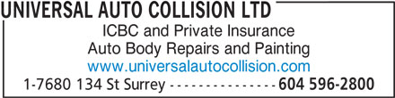 Universal Auto Collision Ltd (604-596-2800) - Display Ad - ICBC and Private Insurance Auto Body Repairs and Painting www.universalautocollision.com 1-7680 134 St Surrey --------------- 604 596-2800 UNIVERSAL AUTO COLLISION LTD