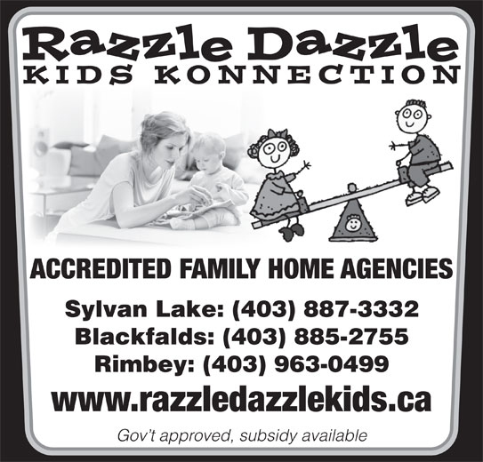 Razzle Dazzle Child Care Centre (403-887-3332) - Annonce illustrée======= - ACCREDITED FAMILY HOME AGENCIES Sylvan Lake: (403) 887-3332 Blackfalds: (403) 885-2755 Rimbey: (403) 963-0499 www.razzledazzlekids.ca Gov t approved, subsidy available