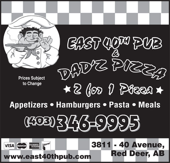 Dadz Pizza (403-346-9995) - Display Ad - EAST 40 PUB & Prices Subject to Change Appetizers   Hamburgers   Pasta   Meals (403) 346-9995 3811 - 40 Avenue, Red Deer, AB www.east40thpub.com TH