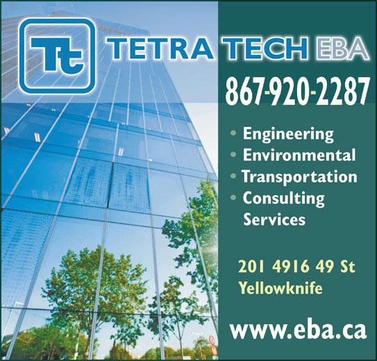 Tetra Tech EBA Inc (867-920-2287) - Display Ad - 8679202287 Engineering Environmental Transportation Consulting Services 201 4916 49 St Yellowknife www.eba.ca