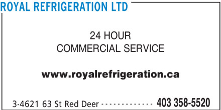 Royal Refrigeration Ltd (403-358-5520) - Display Ad - ROYAL REFRIGERATION LTD 24 HOUR COMMERCIAL SERVICE www.royalrefrigeration.ca ------------- 403 358-5520 3-4621 63 St Red Deer
