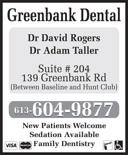 Greenbank Dental (613-596-1272) - Display Ad - Greenbank Dental Dr David Rogers Dr Adam Taller Suite # 204 139 Greenbank Rd (Between Baseline and Hunt Club) 613- 604-9877 New Patients Welcome Sedation Available Family Dentistry
