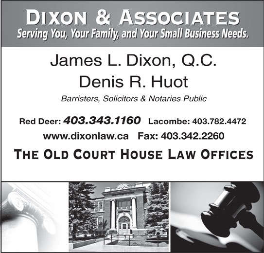 Dixon & Associates Law Offices (403-343-1160) - Annonce illustrée======= - Red Deer: 403.343.1160 Lacombe: 403.782.4472 www.dixonlaw.ca   Fax: 403.342.2260 The Old Court House Law Offices Barristers, Solicitors & Notaries Public James L. Dixon, Q.C. Denis R. Huot