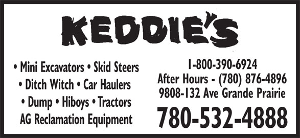 Keddie's Tack & Western Wear (780-532-4888) - Display Ad - Mini Excavators   Skid Steers After Hours - (780) 876-4896 Ditch Witch   Car Haulers 9808-132 Ave Grande Prairie Dump   Hiboys   Tractors AG Reclamation Equipment 780-532-4888 1-800-390-6924