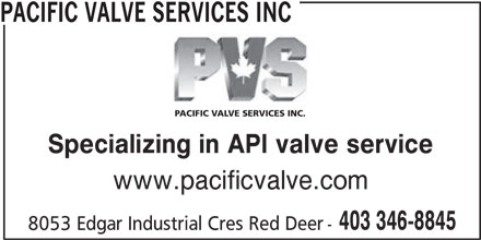 Pacific Valve Services Inc (403-346-8845) - Display Ad - PACIFIC VALVE SERVICES INC PACIFIC VALVE SERVICES INC. Specializing in API valve service www.pacificvalve.com 403 346-8845 8053 Edgar Industrial Cres Red Deer-