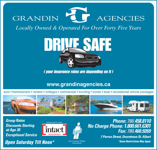 Grandin Agencies (780-458-8110) - Display Ad - Locally Owned & Operated For Over Forty Five Years www.grandinagencies.ca auto   homeowners   renters   cottages   commercial   bonding   condo   boat   recreational vehicle packages 458.8110 Authorized Provider 1.800.661.6301 *Some Restrictions May Apply Open Saturday Till Noon* Locally Owned & Operated For Over Forty Five Years www.grandinagencies.ca auto   homeowners   renters   cottages   commercial   bonding   condo   boat   recreational vehicle packages 458.8110 Authorized Provider 1.800.661.6301 *Some Restrictions May Apply Open Saturday Till Noon*