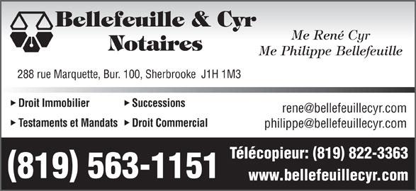 Bellefeuille & Cyr Me (819-563-1151) - Annonce illustrée======= - Bellefeuille & Cyr Me René Cyr Notaires Me Philippe Bellefeuille 288 rue Marquette, Bur. 100, Sherbrooke  J1H 1M3 Droit Immobilier Successions Testaments et Mandats Droit Commercial Télécopieur: 819 822-3363 819 563-1151 www.bellefeuillecyr.com