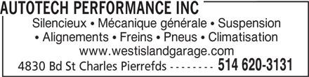 Autotech Performance Inc (514-620-3131) - Annonce illustrée======= - 514 620-3131 4830 Bd St Charles Pierrefds -------- AUTOTECH PERFORMANCE INC Silencieux   Mécanique générale   Suspension Alignements   Freins   Pneus   Climatisation www.westislandgarage.com
