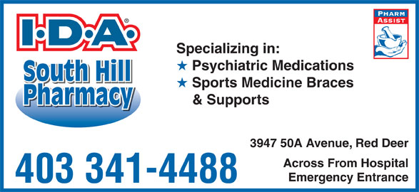 South Hill Pharmacy (403-341-4488) - Display Ad - Specializing in: Psychiatric Medications South Hill Sports Medicine Braces & Supports PharmacyPharmacy 3947 50A Avenue, Red Deer Across From Hospital Emergency Entrance 403 341-4488