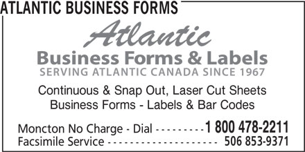 Atlantic Business Forms (506-853-8880) - Display Ad - ATLANTIC BUSINESS FORMS Continuous & Snap Out, Laser Cut Sheets Business Forms - Labels & Bar Codes 1 800 478-2211 Moncton No Charge - Dial --------- 506 853-9371 Facsimile Service --------------------