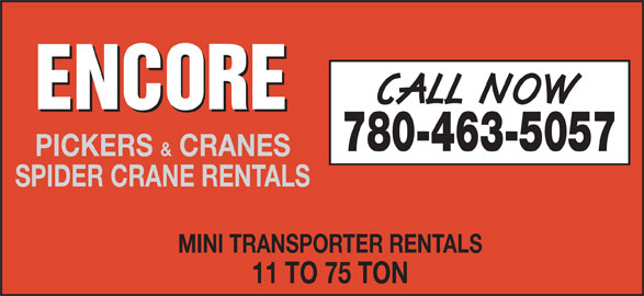 Encore Trucking & Transport (780-463-5057) - Display Ad - 780-463-5057 PICKERS & CRANES SPIDER CRANE RENTALS MINI TRANSPORTER RENTALS 11 TO 75 TON 780-463-5057 PICKERS & CRANES SPIDER CRANE RENTALS MINI TRANSPORTER RENTALS 11 TO 75 TON