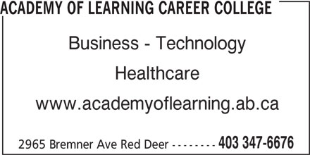 Academy of Learning Career College (403-347-6676) - Annonce illustrée======= - ACADEMY OF LEARNING CAREER COLLEGE Business - Technology Healthcare www.academyoflearning.ab.ca 403 347-6676 2965 Bremner Ave Red Deer --------